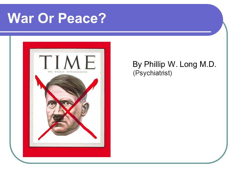 War Or Peace By Phillip W. Long M.D. (Psychiatrist)