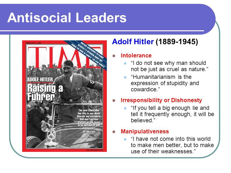 Antisocial Leaders Adolf Hitler (1889-1945) Intolerance