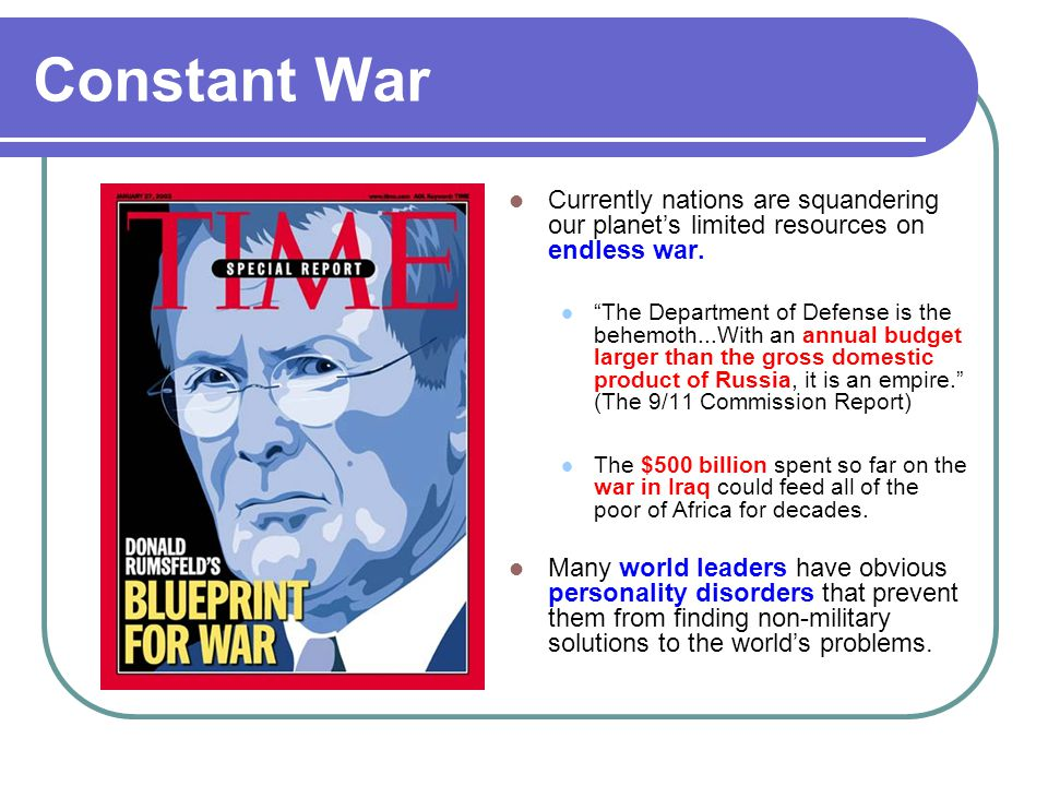 Constant War Currently nations are squandering our planet's limited resources on endless war.