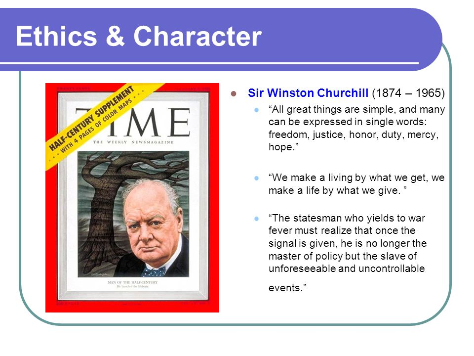 Ethics & Character Sir Winston Churchill (1874 – 1965)