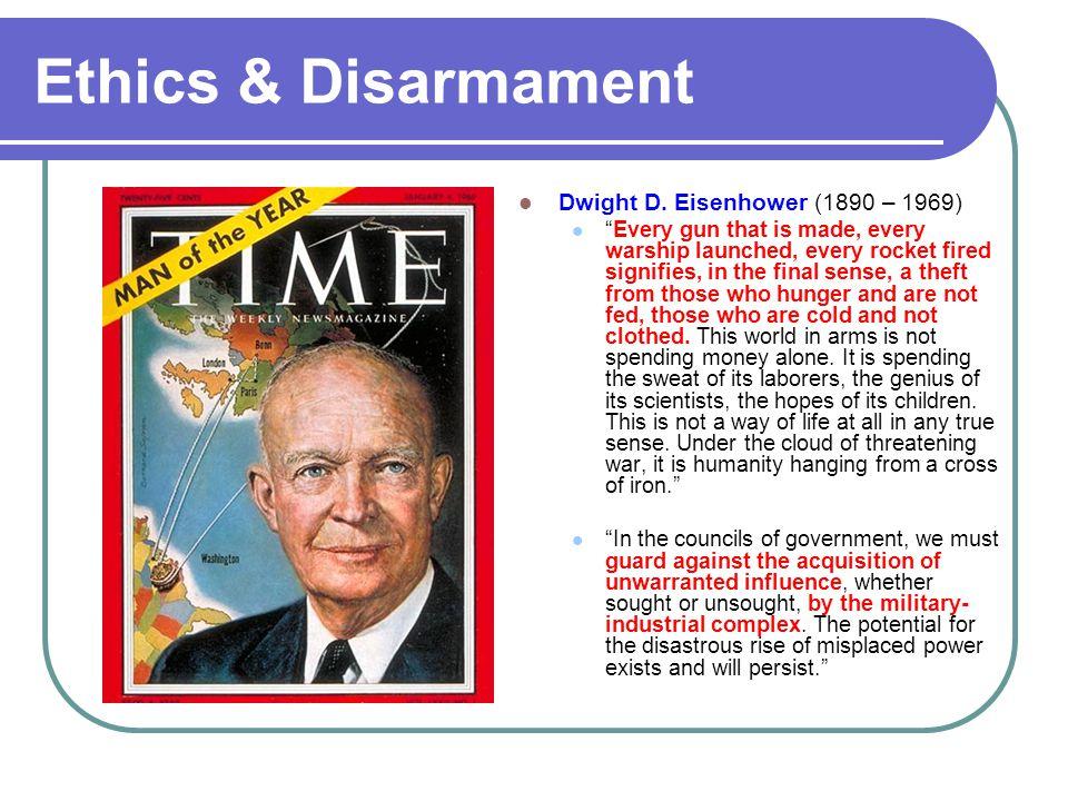 Ethics & Disarmament Dwight D. Eisenhower (1890 – 1969)