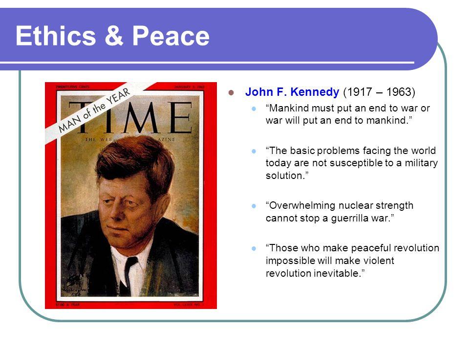 Ethics & Peace John F. Kennedy (1917 – 1963)