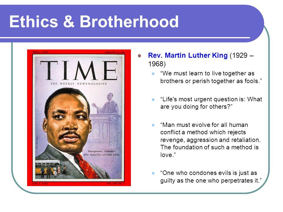 Ethics & Brotherhood Rev. Martin Luther King (1929 – 1968)