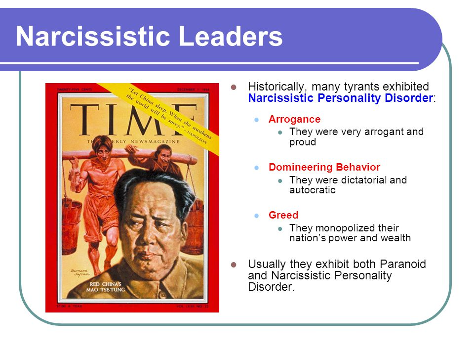 Narcissistic Leaders Historically, many tyrants exhibited Narcissistic Personality Disorder: Arrogance.
