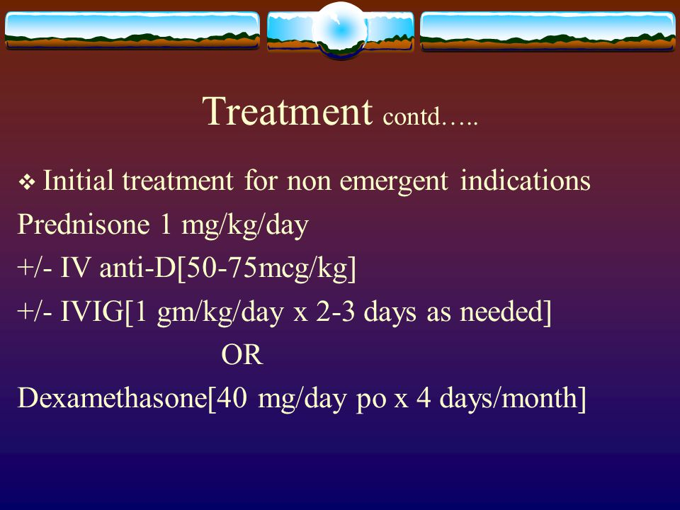 Treatment contd….. Initial treatment for non emergent indications