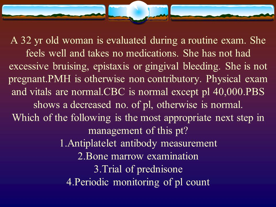 A 32 yr old woman is evaluated during a routine exam