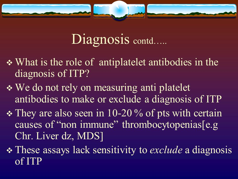 Diagnosis contd….. What is the role of antiplatelet antibodies in the diagnosis of ITP