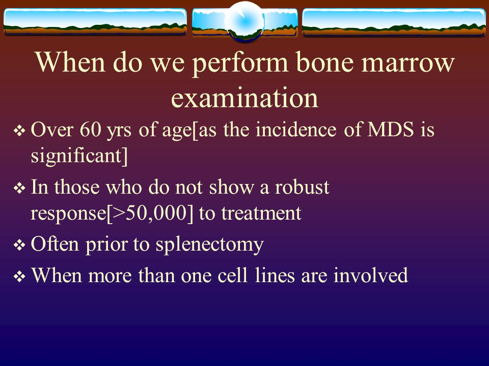 When do we perform bone marrow examination