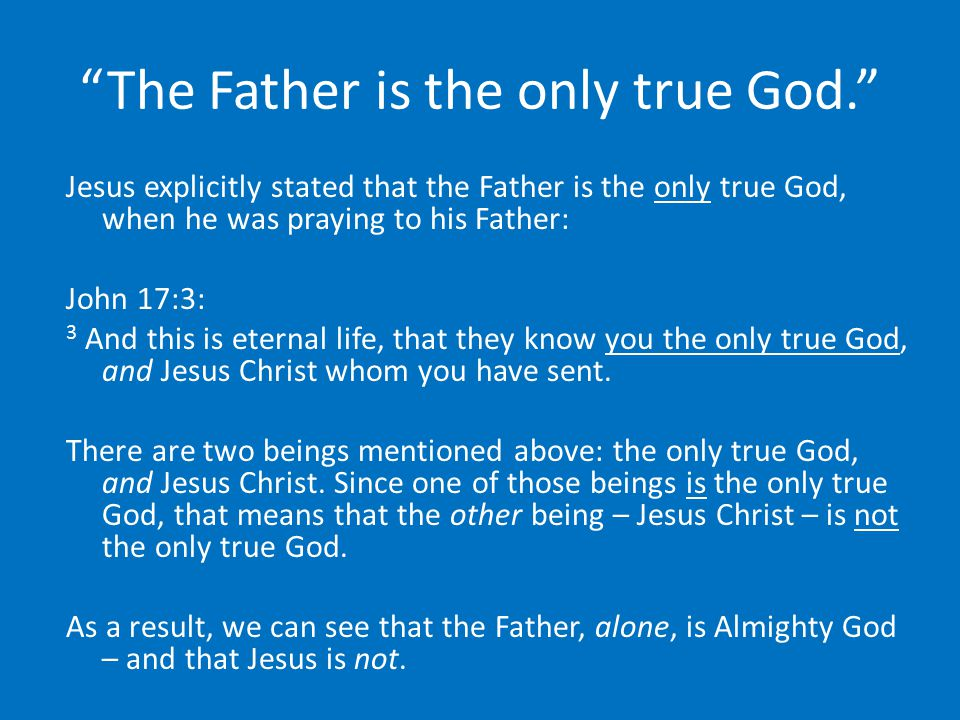 The Father is the only true God.