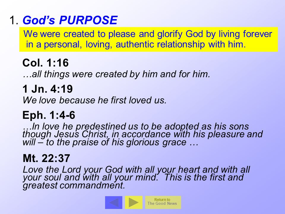 1. God's PURPOSE Col. 1:16 1 Jn. 4:19 Eph. 1:4-6 Mt. 22:37
