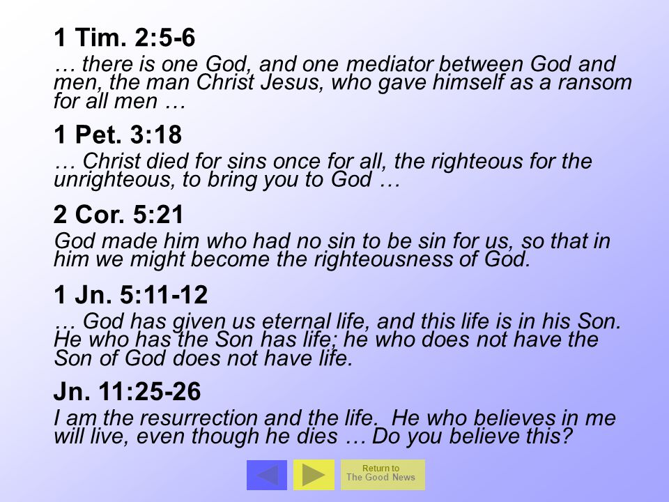 1 Tim. 2:5-6 1 Pet. 3:18 2 Cor. 5:21 1 Jn. 5:11-12 Jn. 11:25-26