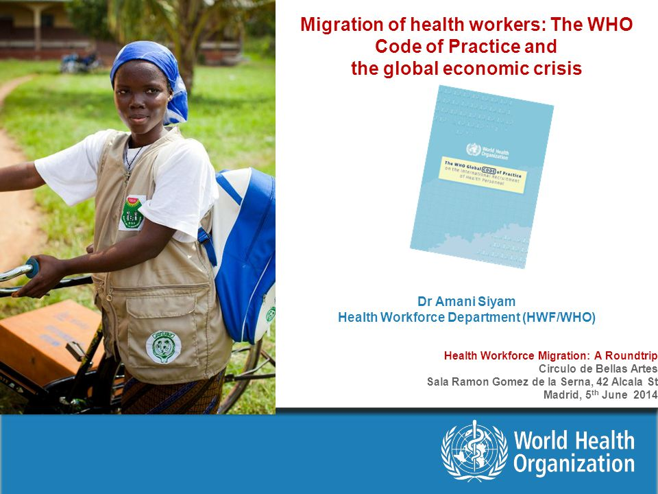 Migration of health workers: The WHO Code of Practice and the global economic crisis Dr Amani Siyam Health Workforce Department (HWF/WHO)