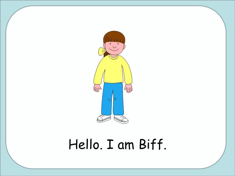 Hello. I am Biff.