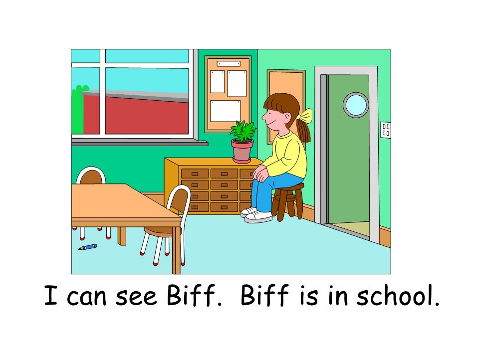 I can see Biff. Biff is in school.