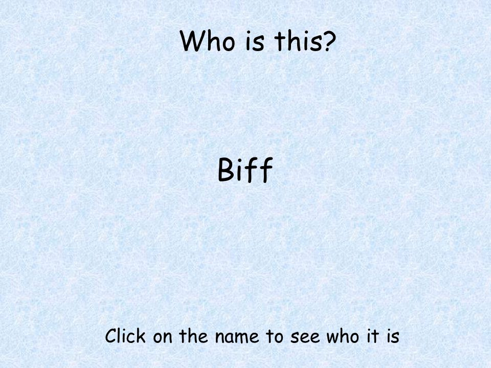 Who is this Biff Click on the name to see who it is