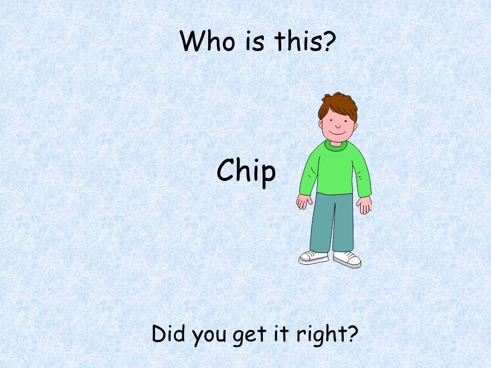 Who is this Chip Did you get it right