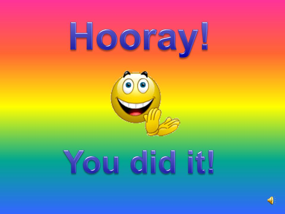 Hooray! You did it!