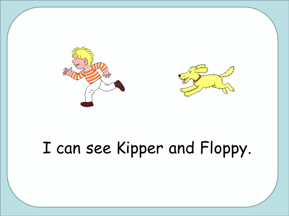 I can see Kipper and Floppy.
