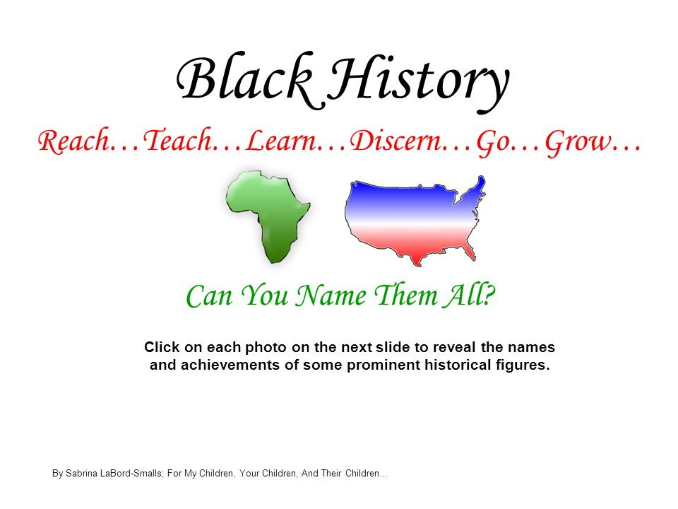 Black History Reach…Teach…Learn…Discern…Go…Grow…