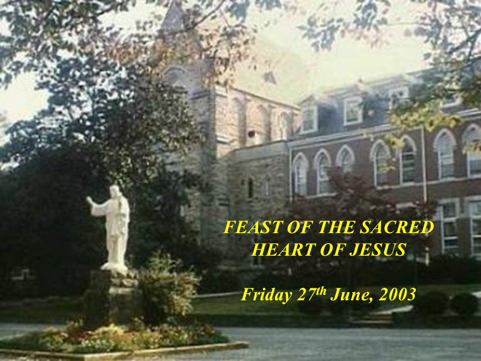 FEAST OF THE SACRED HEART OF JESUS Friday 27th June, 2003