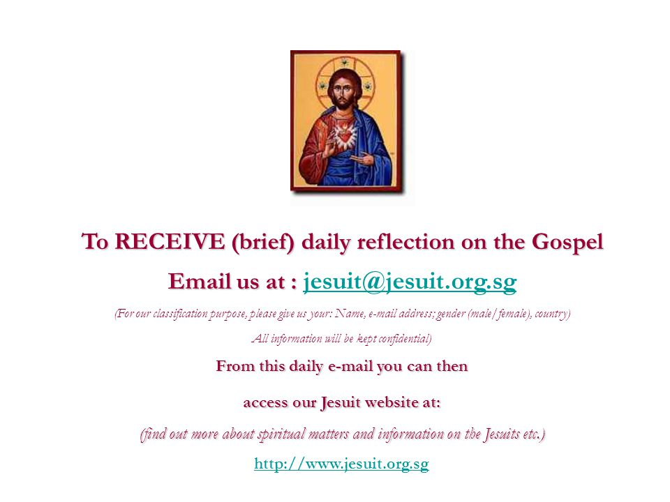 To RECEIVE (brief) daily reflection on the Gospel