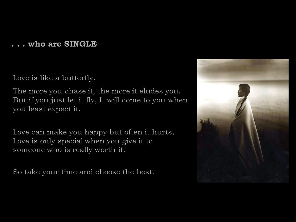 . . . who are SINGLE Love is like a butterfly.