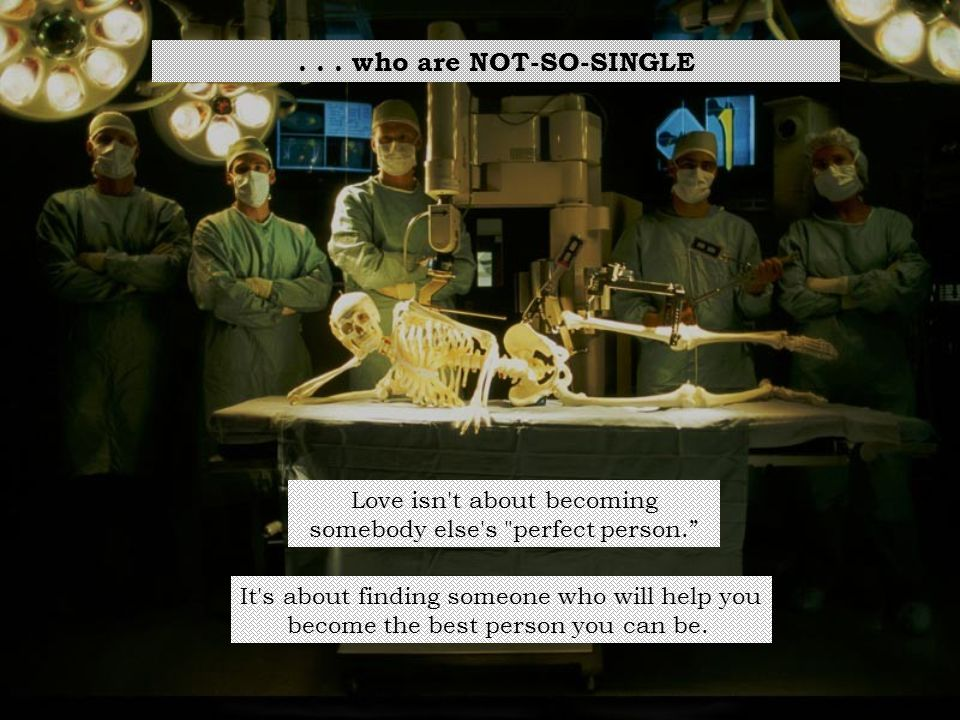 . . . who are NOT-SO-SINGLE Love isn t about becoming somebody else s perfect person. It s about finding someone who will help you.