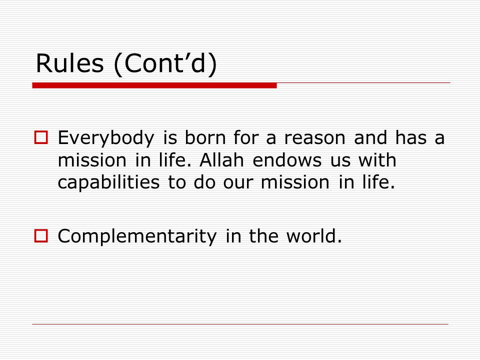 Rules (Cont'd) Everybody is born for a reason and has a mission in life. Allah endows us with capabilities to do our mission in life.