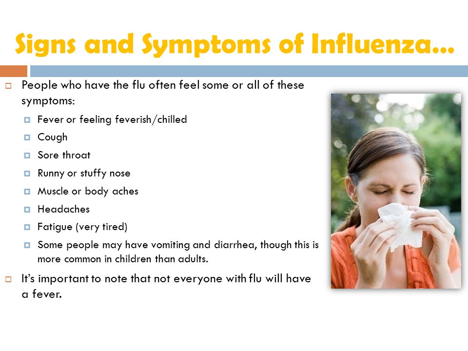 Signs and Symptoms of Influenza…