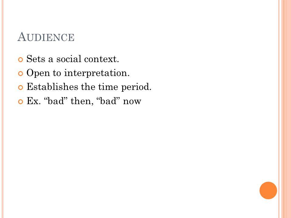 Audience Sets a social context. Open to interpretation.