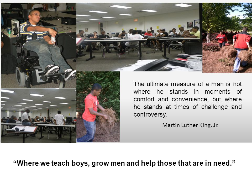 Where we teach boys, grow men and help those that are in need.