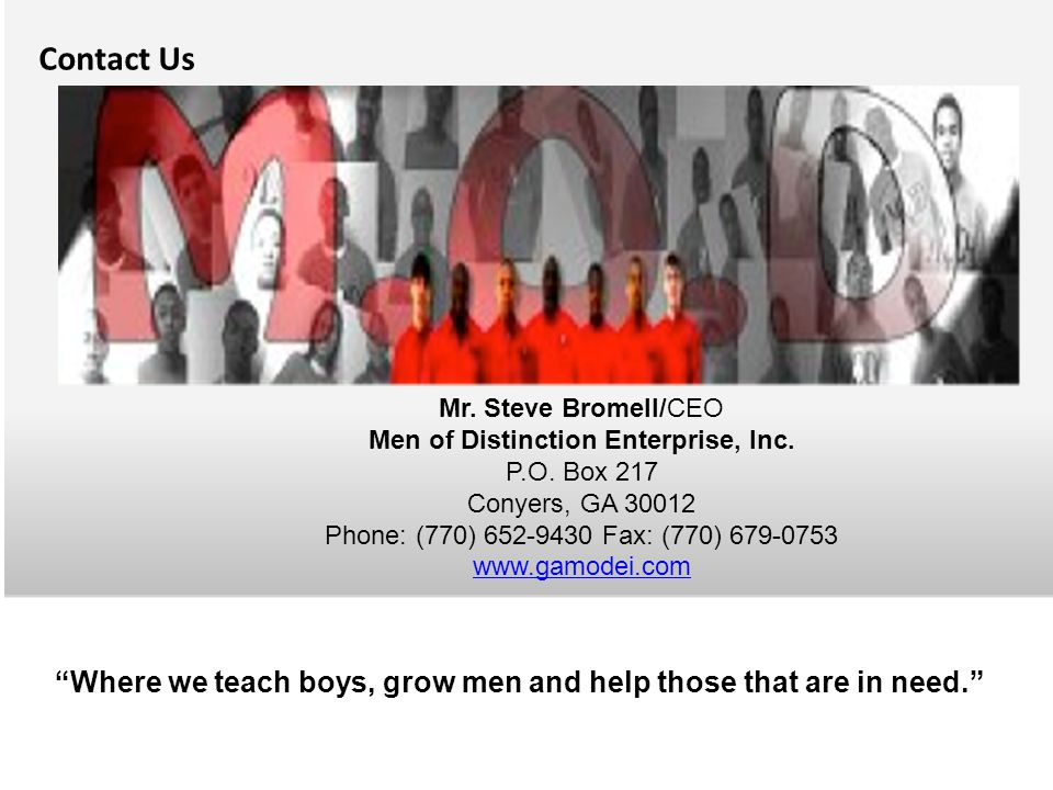 Contact Us Mr. Steve Bromell/CEO. Men of Distinction Enterprise, Inc. P.O. Box 217. Conyers, GA 30012.