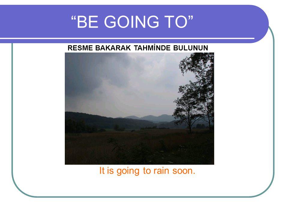 BE GOING TO RESME BAKARAK TAHMİNDE BULUNUN It is going to rain soon.