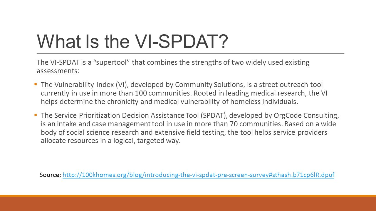 What Is the VI-SPDAT The VI-SPDAT is a supertool that combines the strengths of two widely used existing assessments: