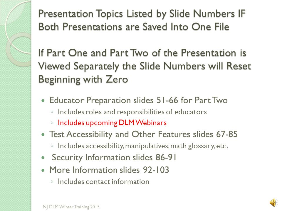 Presentation Topics Listed by Slide Numbers IF Both Presentations are Saved Into One File If Part One and Part Two of the Presentation is Viewed Separately the Slide Numbers will Reset Beginning with Zero