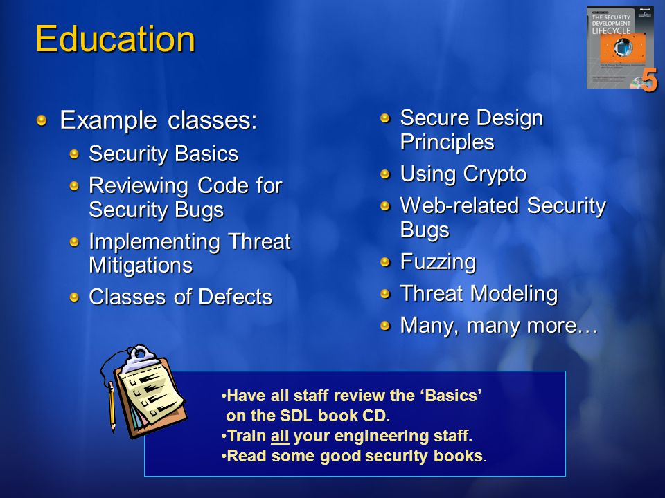 Education 5 Example classes: Secure Design Principles Security Basics