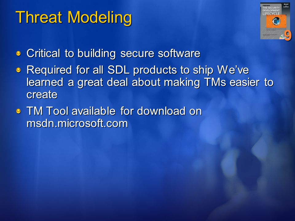 Threat Modeling 9 Critical to building secure software