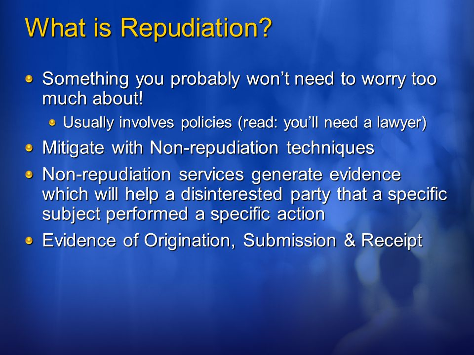 What is Repudiation Something you probably won't need to worry too much about! Usually involves policies (read: you'll need a lawyer)