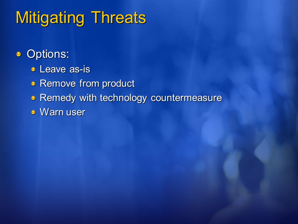 Mitigating Threats Options: Leave as-is Remove from product
