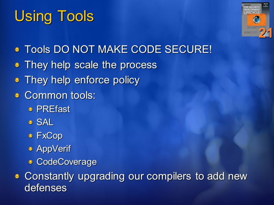Using Tools 21 Tools DO NOT MAKE CODE SECURE!