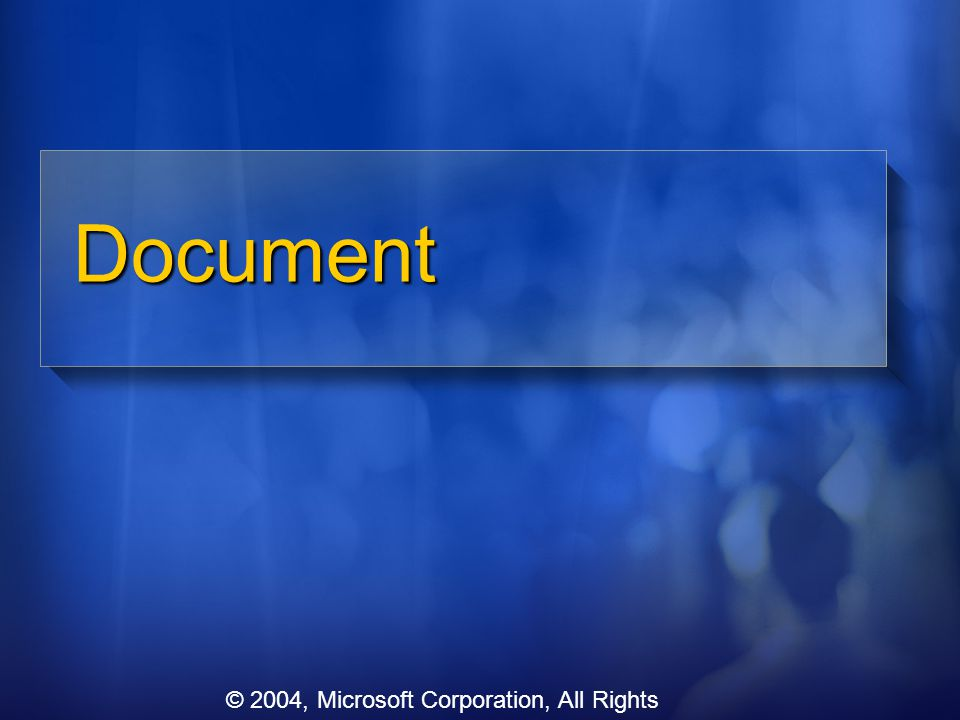 Document © 2004, Microsoft Corporation, All Rights Reserved