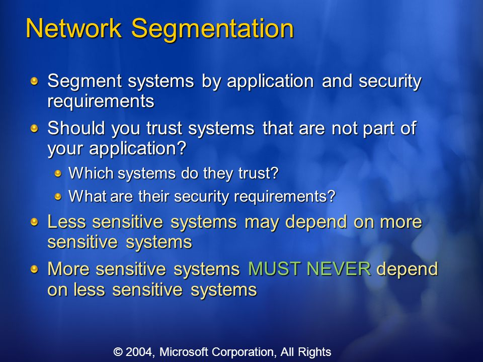 Network Segmentation Segment systems by application and security requirements. Should you trust systems that are not part of your application