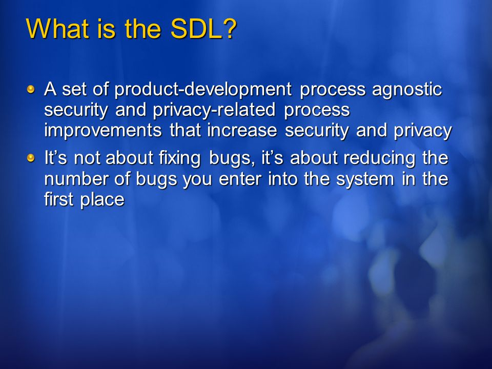 What is the SDL A set of product-development process agnostic security and privacy-related process improvements that increase security and privacy.