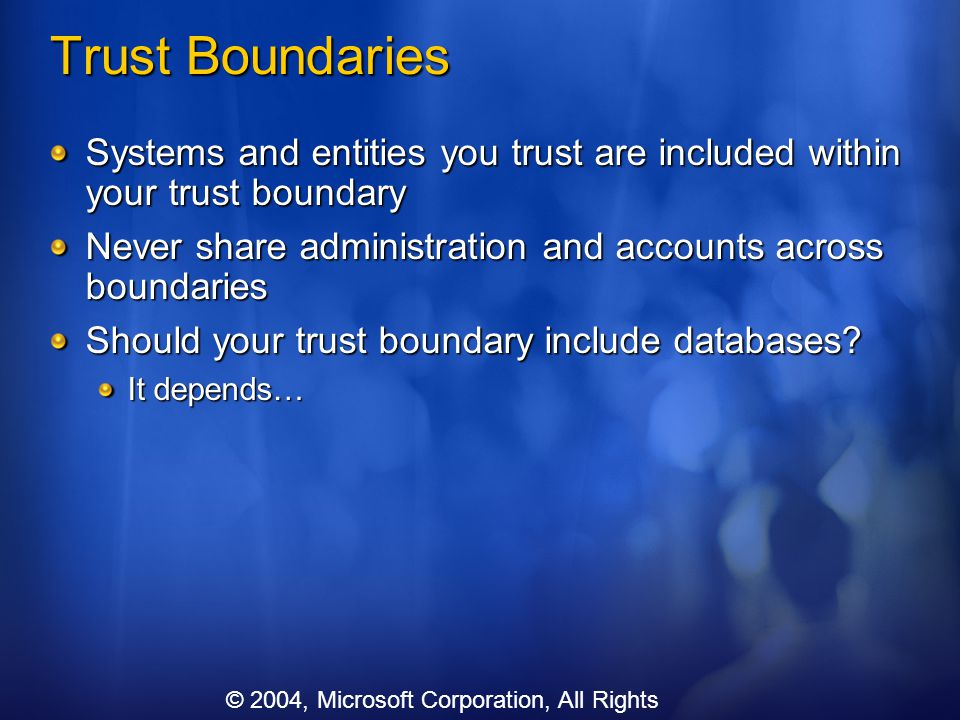 Trust Boundaries Systems and entities you trust are included within your trust boundary. Never share administration and accounts across boundaries.