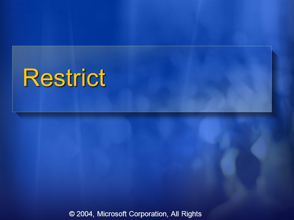 Restrict © 2004, Microsoft Corporation, All Rights Reserved