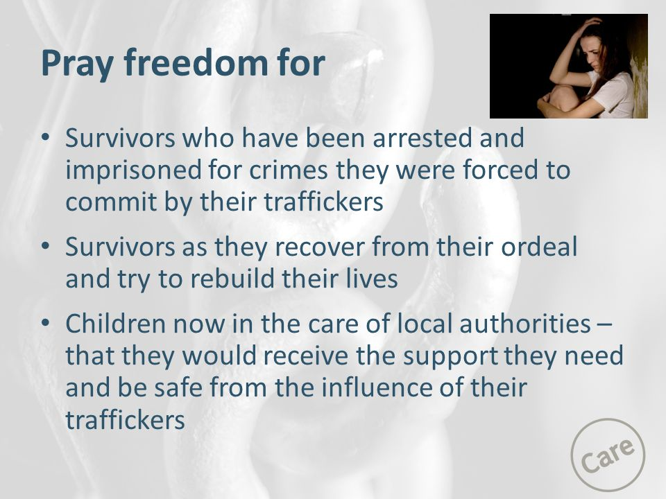Pray freedom for Survivors who have been arrested and imprisoned for crimes they were forced to commit by their traffickers.