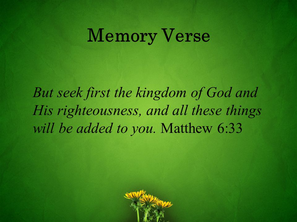 Memory Verse But seek first the kingdom of God and