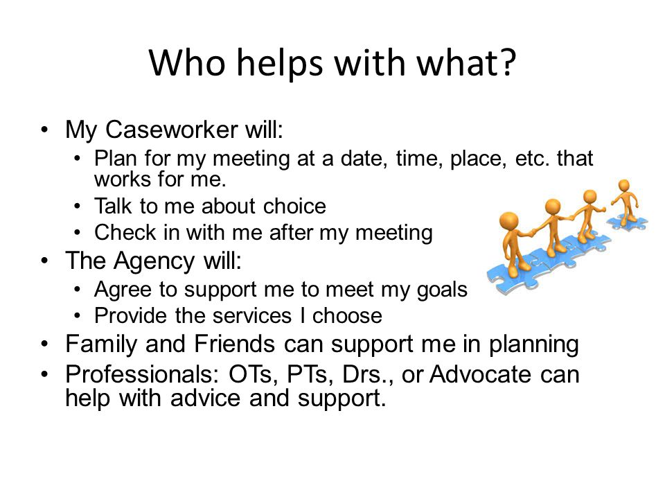 Who helps with what My Caseworker will: The Agency will: