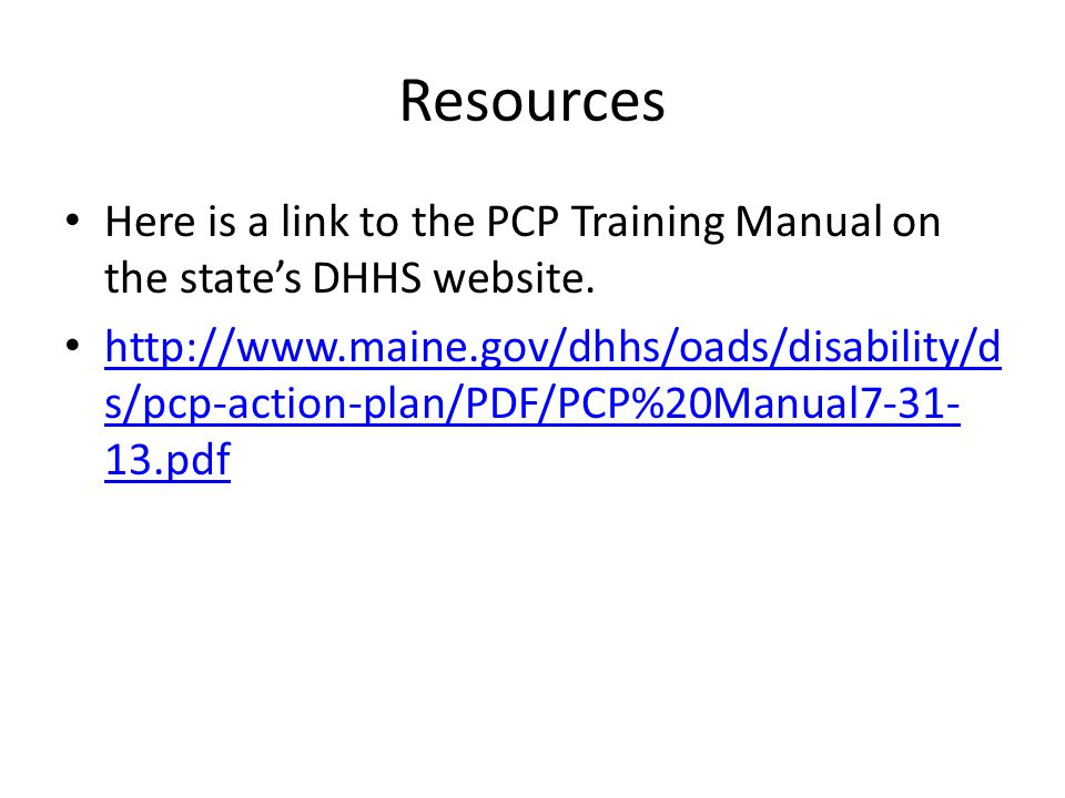 Resources Here is a link to the PCP Training Manual on the state's DHHS website.