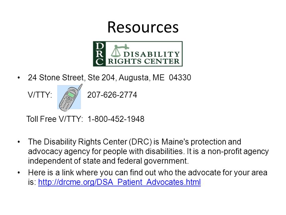 Resources 24 Stone Street, Ste 204, Augusta, ME 04330. V/TTY: 207-626-2774. Toll Free V/TTY: 1-800-452-1948.